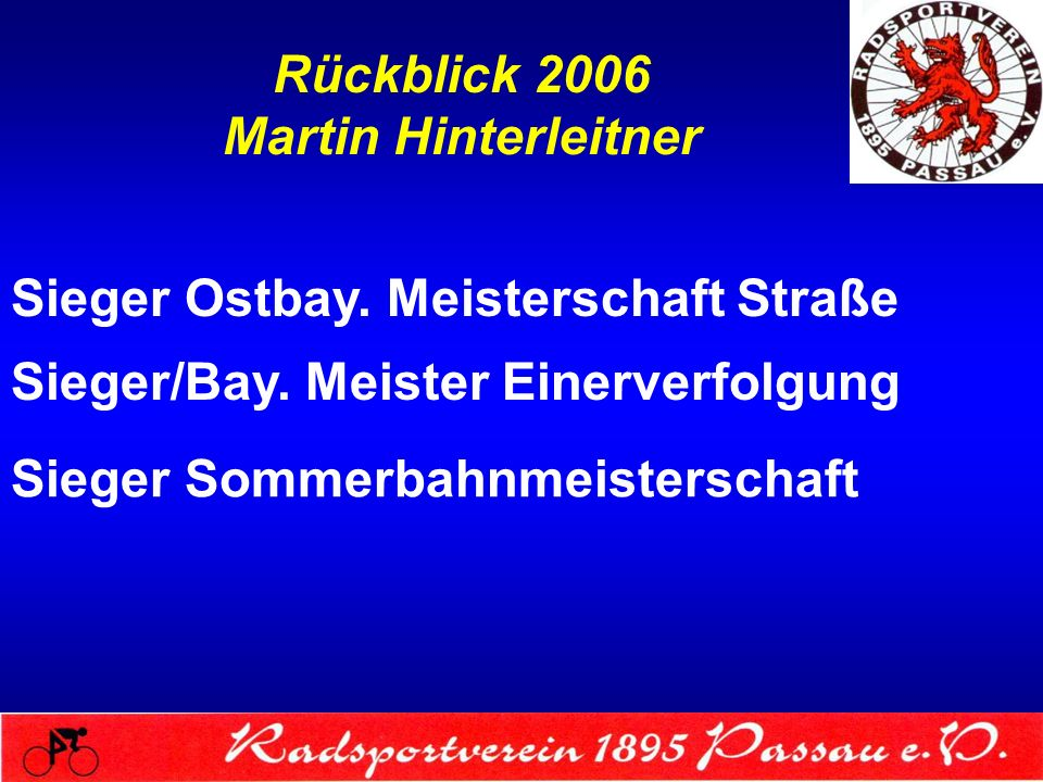 Rückblick 2006 Martin Hinterleitner 28 Straßenrennen beendet 4 Siege Sportlerehrung durch OB Zankl
