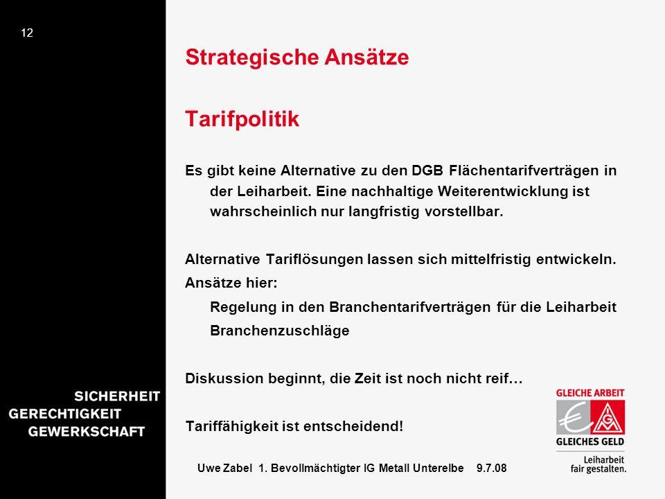 12 Uwe Zabel 1. Bevollmächtigter IG Metall Unterelbe 9.7.08 Strategische Ansätze Tarifpolitik Es gibt keine Alternative zu den DGB Flächentarifverträg
