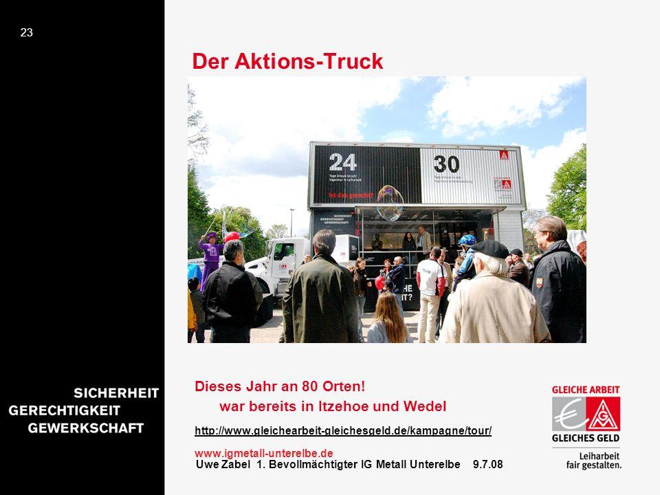 23 Uwe Zabel 1. Bevollmächtigter IG Metall Unterelbe 9.7.08 Der Aktions-Truck Dieses Jahr an 80 Orten! war bereits in Itzehoe und Wedel http://www.gle