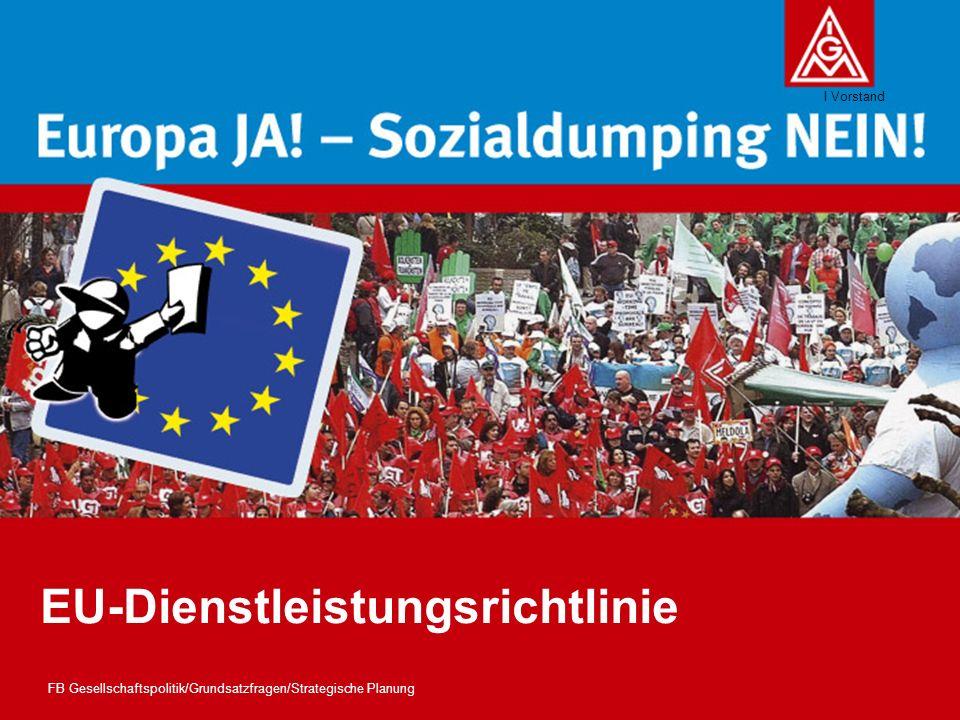 Absender I Vorstand EU-Dienstleistungsrichtlinie FB Gesellschaftspolitik/Grundsatzfragen/Strategische Planung