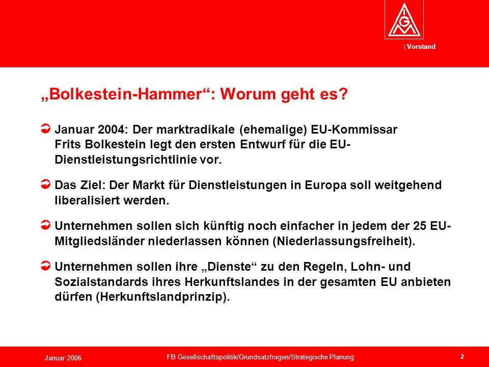 Vorstand Januar 2006 FB Gesellschaftspolitik/Grundsatzfragen/Strategische Planung 2 Januar 2004: Der marktradikale (ehemalige) EU-Kommissar Frits Bolkestein legt den ersten Entwurf für die EU- Dienstleistungsrichtlinie vor.
