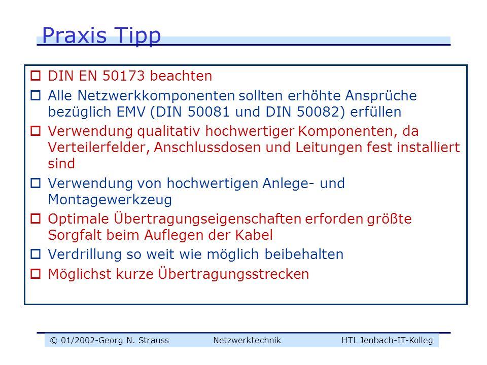 © 01/2002-Georg N. Strauss NetzwerktechnikHTL Jenbach-IT-Kolleg Praxis Tipp DIN EN 50173 beachten Alle Netzwerkkomponenten sollten erhöhte Ansprüche b