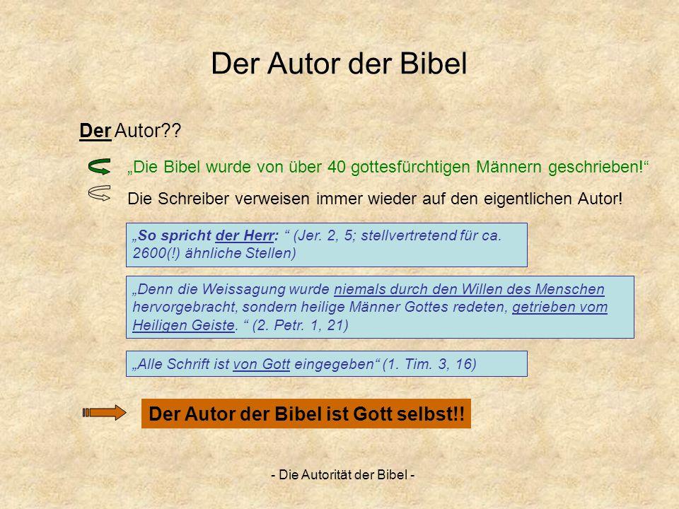 - Die Autorität der Bibel - Der Autor der Bibel Der Autor der Bibel ist Gott selbst!! Der Autor?? So spricht der Herr: (Jer. 2, 5; stellvertretend für