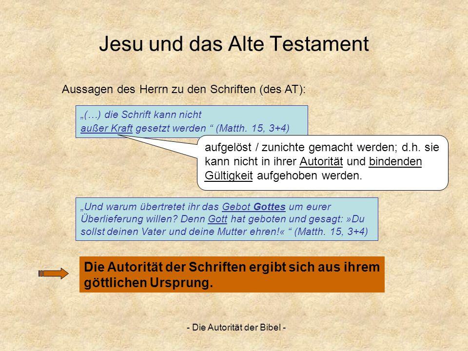 - Die Autorität der Bibel - Jesu und das Alte Testament Und warum übertretet ihr das Gebot Gottes um eurer Überlieferung willen? Denn Gott hat geboten