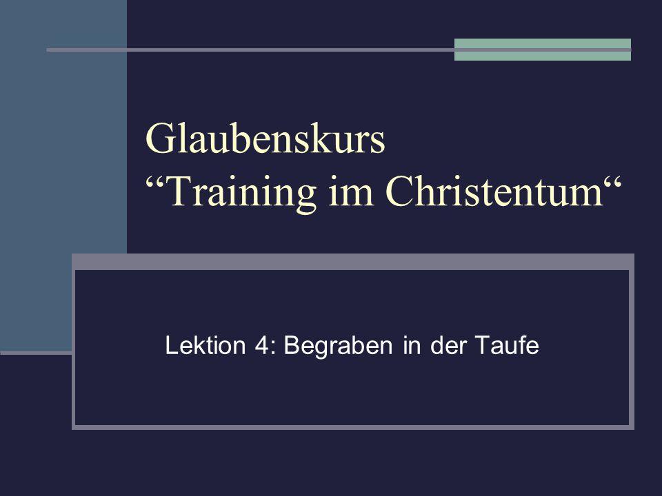 Glaubenskurs Training im Christentum Lektion 4: Begraben in der Taufe