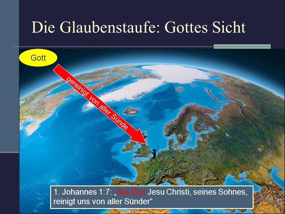 Die Glaubenstaufe: Gottes Sicht Gott 1. Johannes 1:7: das Blut Jesu Christi, seines Sohnes, reinigt uns von aller Sünder gereinigt von aller Sünde