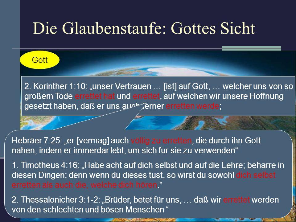 Die Glaubenstaufe: Gottes Sicht Gott 2. Korinther 1:10: unser Vertrauen … [ist] auf Gott, … welcher uns von so großem Tode errettet hat und errettet,
