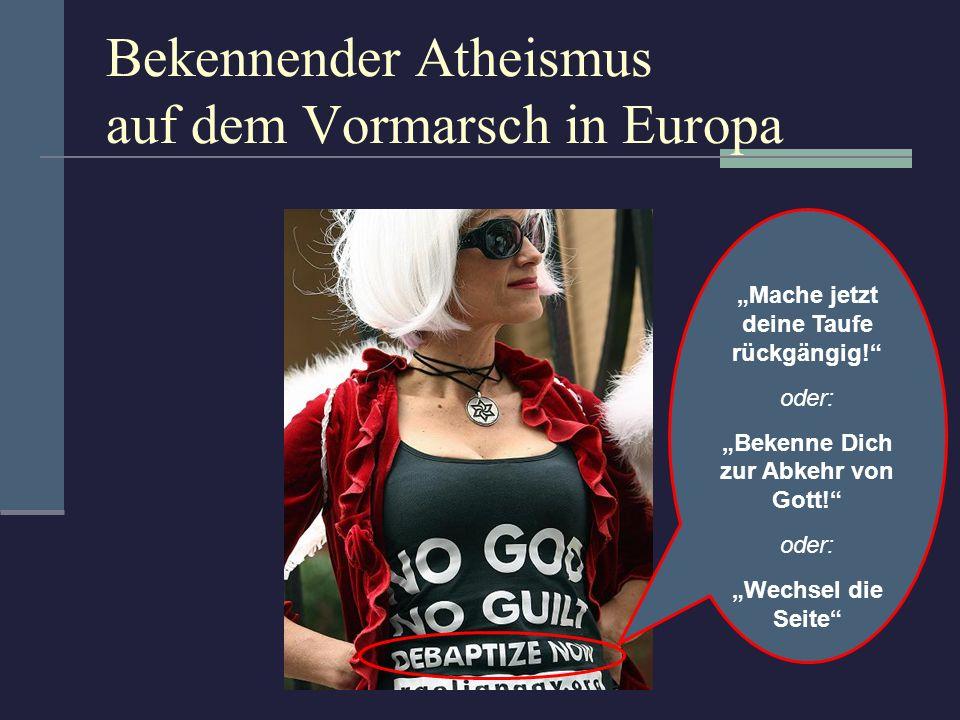 Mache jetzt deine Taufe rückgängig! oder: Bekenne Dich zur Abkehr von Gott! oder: Wechsel die Seite Bekennender Atheismus auf dem Vormarsch in Europa