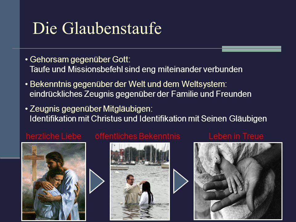 Die Glaubenstaufe herzliche Liebe öffentliches Bekenntnis Leben in Treue Gehorsam gegenüber Gott: Taufe und Missionsbefehl sind eng miteinander verbun