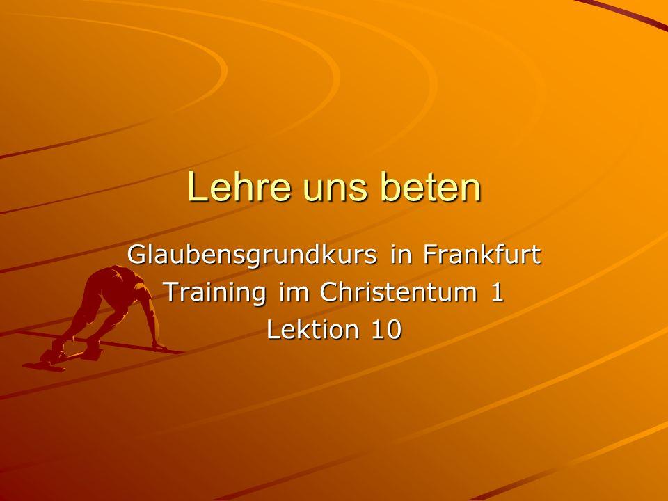 Lehre uns beten Glaubensgrundkurs in Frankfurt Training im Christentum 1 Lektion 10