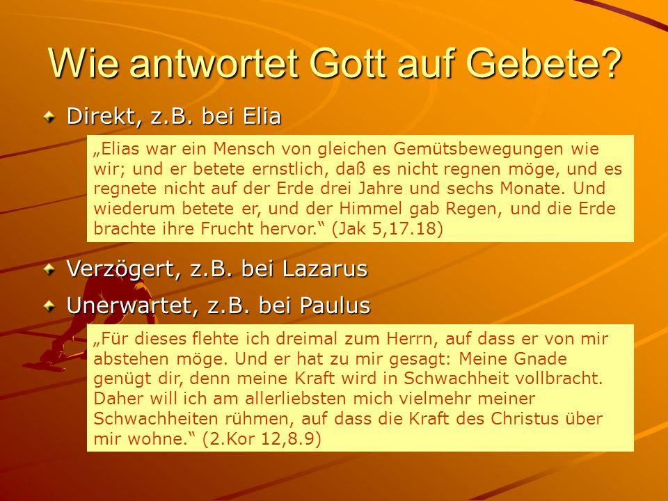 Wie antwortet Gott auf Gebete? Direkt, z.B. bei Elia Verzögert, z.B. bei Lazarus Elias war ein Mensch von gleichen Gemütsbewegungen wie wir; und er be
