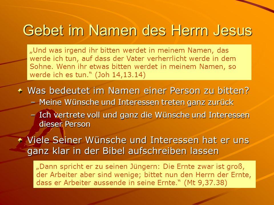 Gebet im Namen des Herrn Jesus –Meine Wünsche und Interessen treten ganz zurück Was bedeutet im Namen einer Person zu bitten? Und was irgend ihr bitte