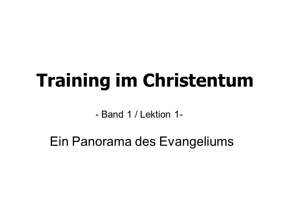 Training im Christentum - Band 1 / Lektion 1- Ein Panorama des Evangeliums