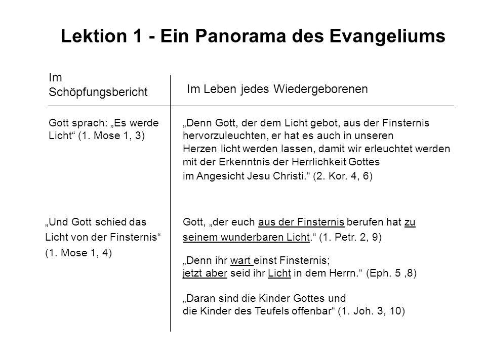 Lektion 1 - Ein Panorama des Evangeliums Im Schöpfungsbericht Im Leben jedes Wiedergeborenen Gott sprach: Es werde Licht (1. Mose 1, 3) Denn Gott, der
