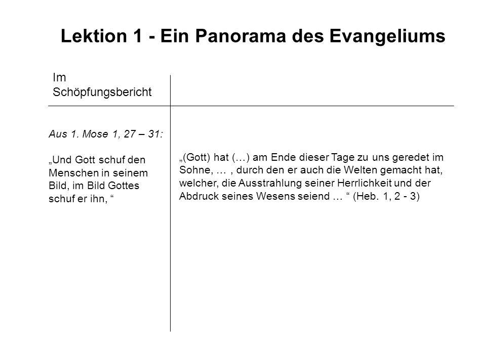 Lektion 1 - Ein Panorama des Evangeliums Im Schöpfungsbericht Aus 1. Mose 1, 27 – 31: Und Gott schuf den Menschen in seinem Bild, im Bild Gottes schuf