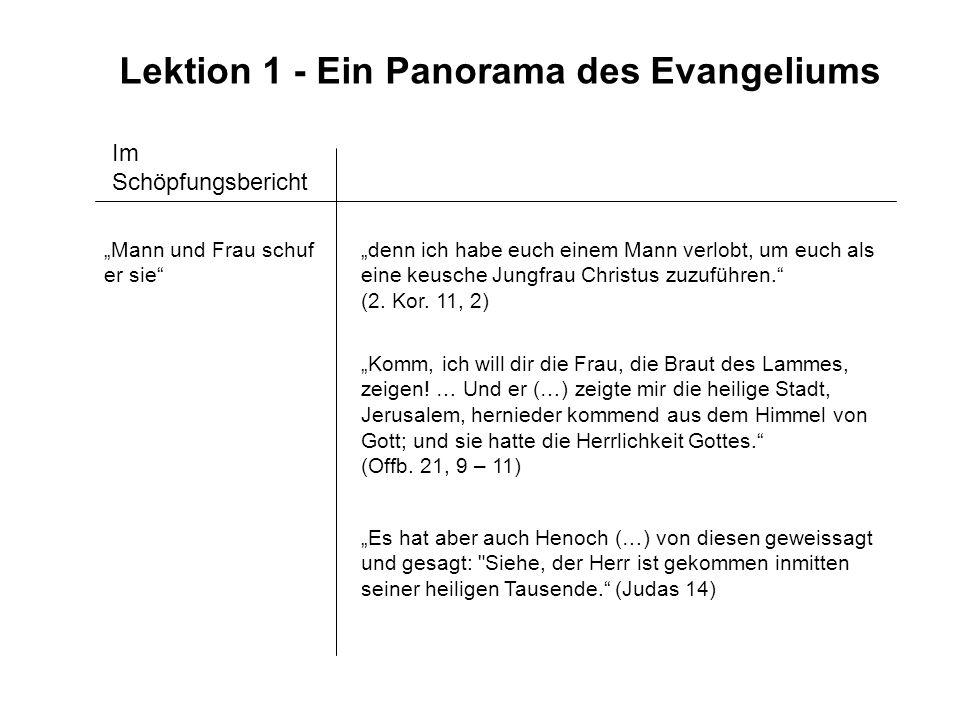 Lektion 1 - Ein Panorama des Evangeliums Im Schöpfungsbericht Komm, ich will dir die Frau, die Braut des Lammes, zeigen! … Und er (…) zeigte mir die h