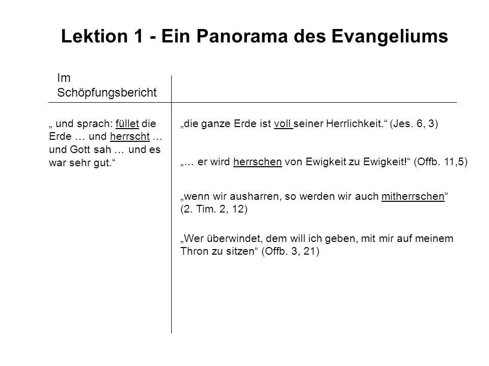 Lektion 1 - Ein Panorama des Evangeliums Im Schöpfungsbericht und sprach: füllet die Erde … und herrscht … und Gott sah … und es war sehr gut. die gan
