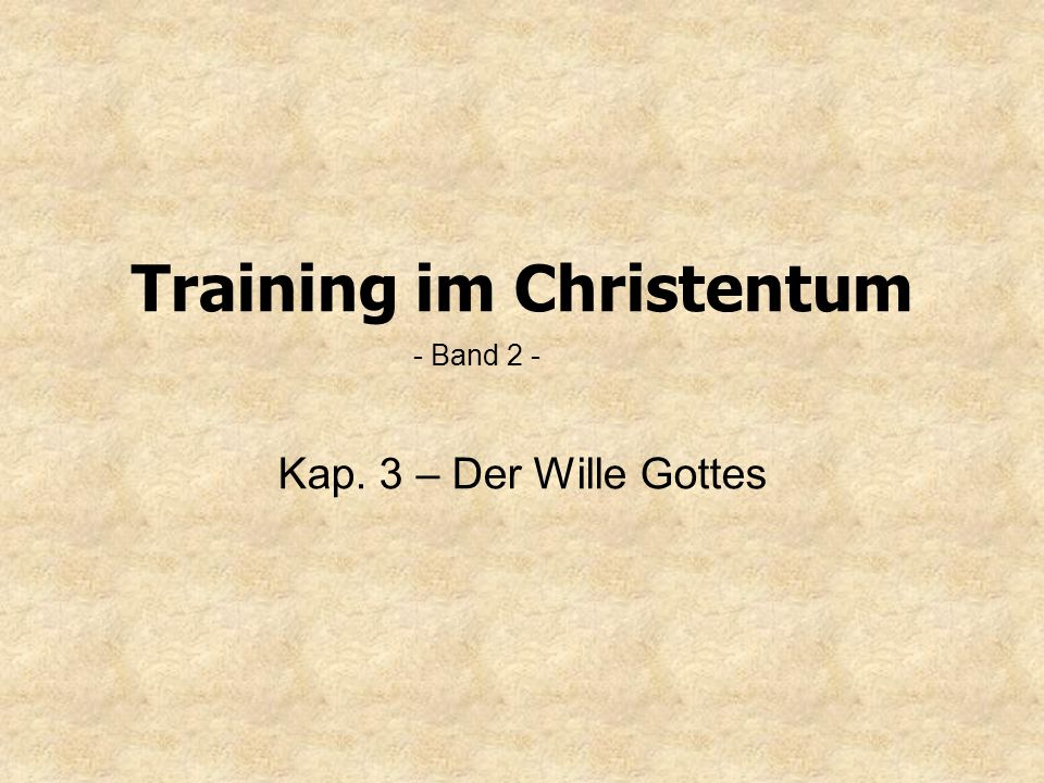 Training im Christentum Kap. 3 – Der Wille Gottes - Band 2 -