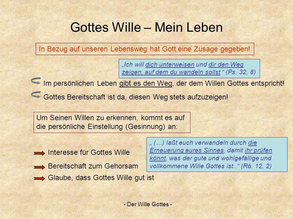 - Der Wille Gottes - Gottes Wille – Mein Leben (…) laßt euch verwandeln durch die Erneuerung eures Sinnes, damit ihr prüfen könnt, was der gute und wo
