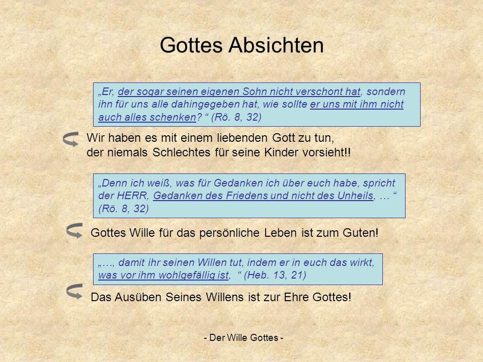 - Der Wille Gottes - Gottes Absichten Er, der sogar seinen eigenen Sohn nicht verschont hat, sondern ihn für uns alle dahingegeben hat, wie sollte er