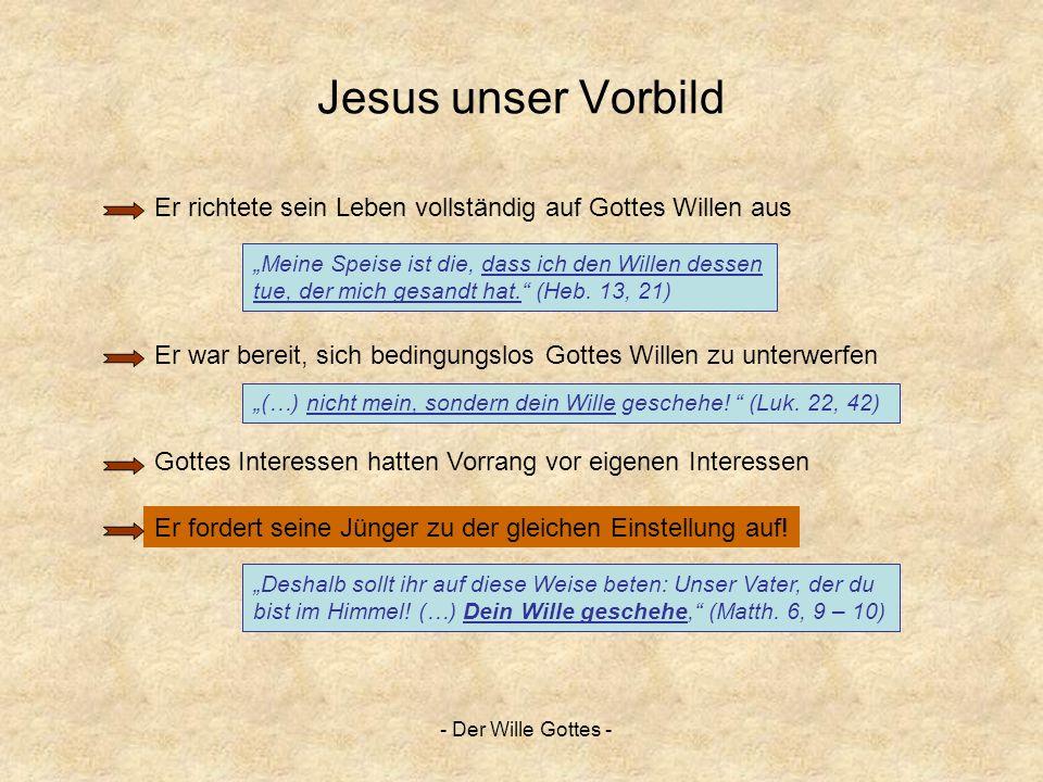 - Der Wille Gottes - Jesus unser Vorbild Meine Speise ist die, dass ich den Willen dessen tue, der mich gesandt hat. (Heb. 13, 21) Er richtete sein Le