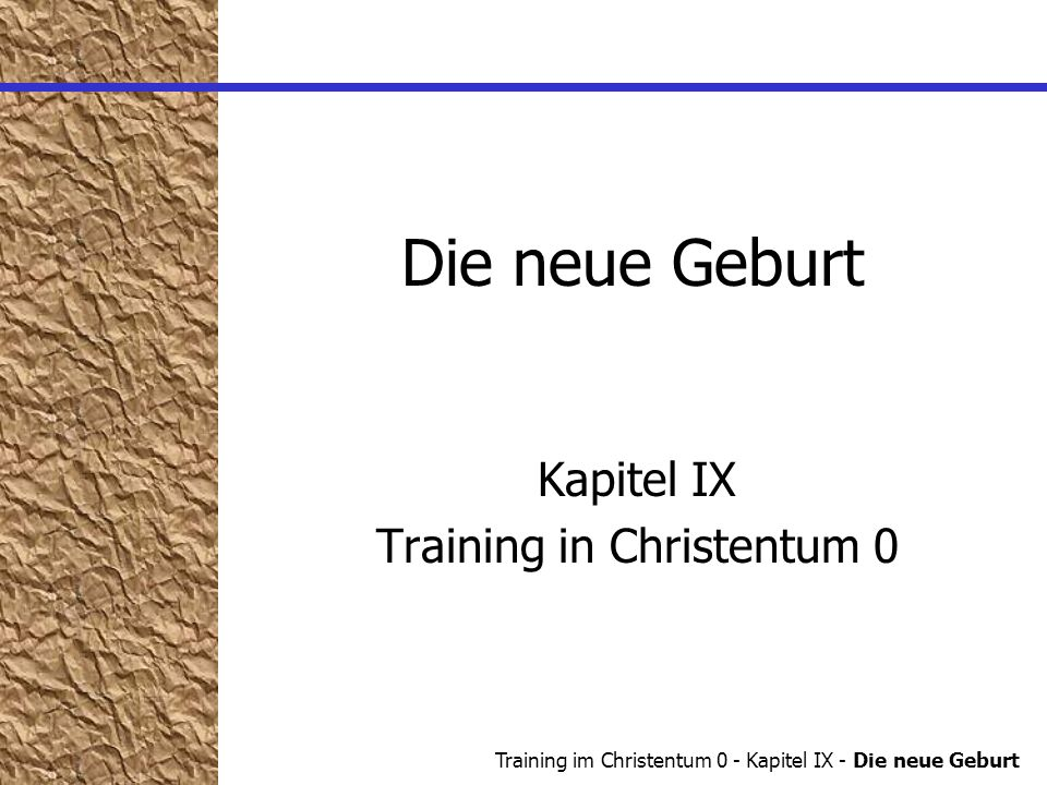 Training im Christentum 0 - Kapitel IX - Die neue Geburt Die neue Geburt Kapitel IX Training in Christentum 0