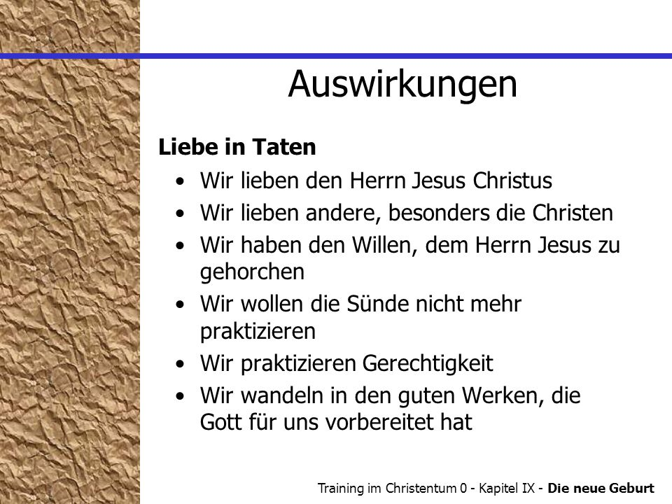 Training im Christentum 0 - Kapitel IX - Die neue Geburt Wir lieben den Herrn Jesus Christus Wir lieben andere, besonders die Christen Wir haben den W
