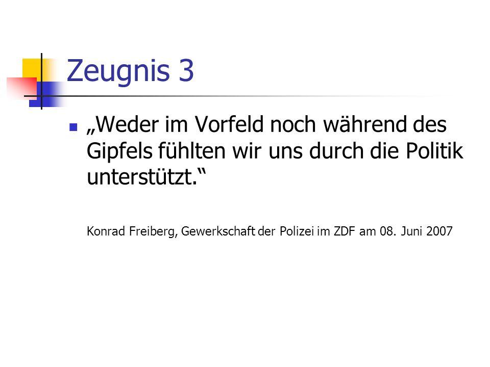 Zeugnis 3 Weder im Vorfeld noch während des Gipfels fühlten wir uns durch die Politik unterstützt. Konrad Freiberg, Gewerkschaft der Polizei im ZDF am