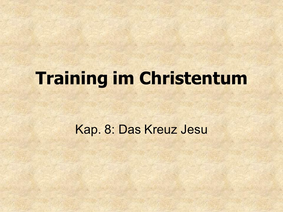 Training im Christentum Kap. 8: Das Kreuz Jesu