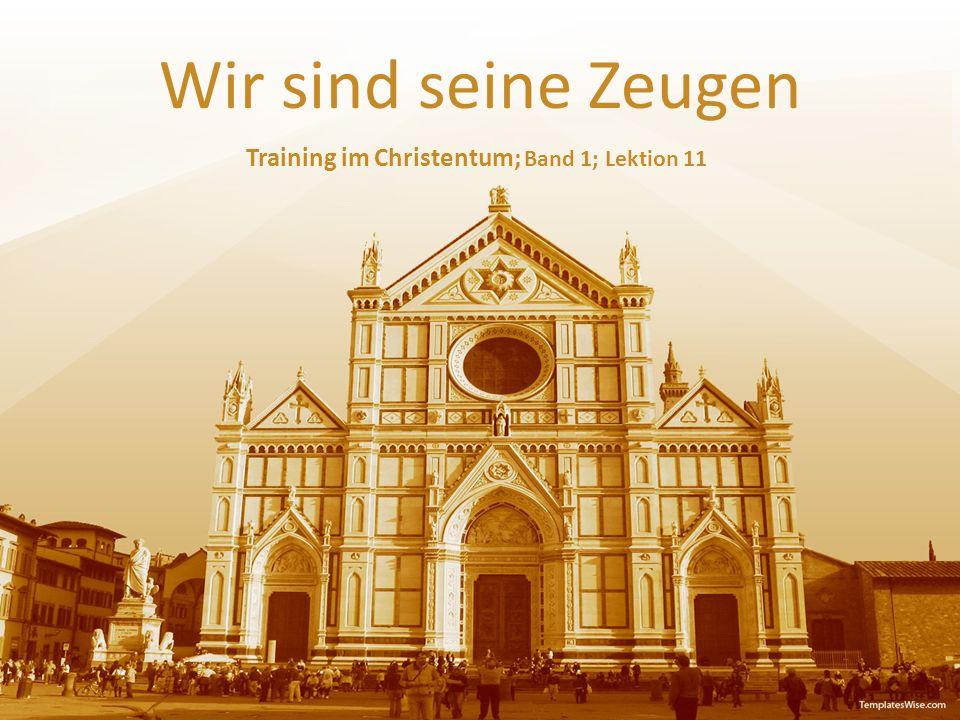 Wir sind seine Zeugen Training im Christentum; Band 1; Lektion 11