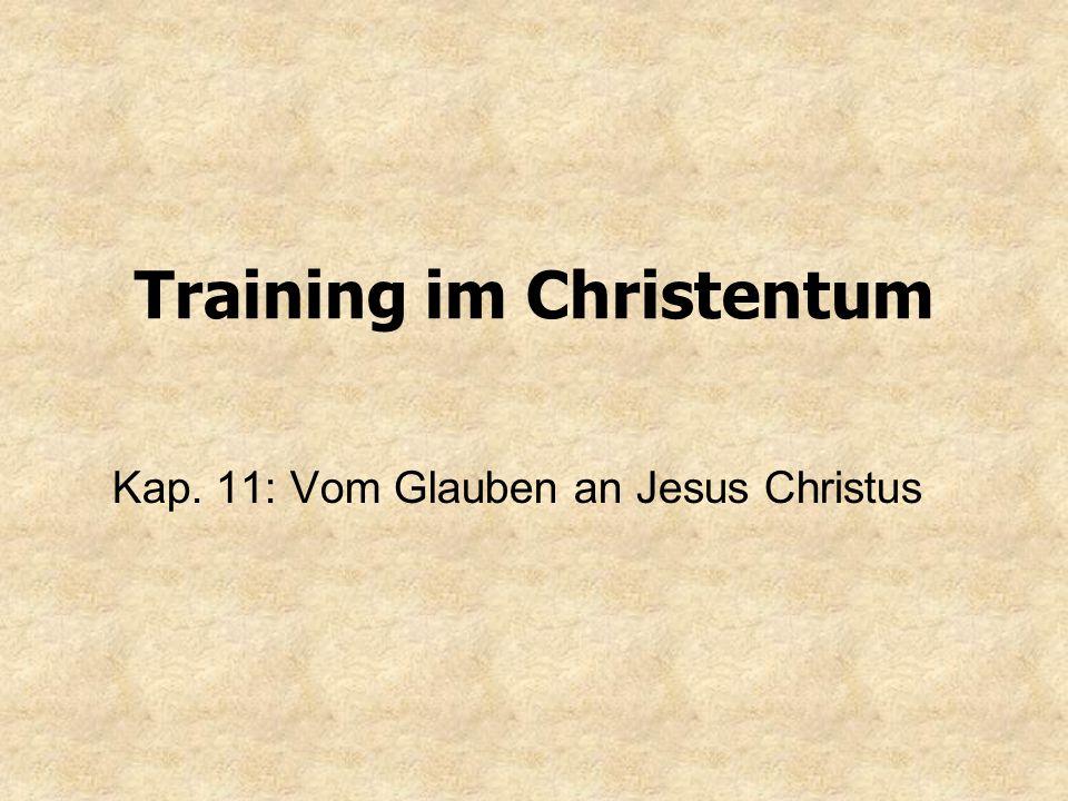 Training im Christentum Kap. 11: Vom Glauben an Jesus Christus