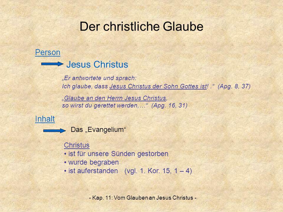 - Kap. 11: Vom Glauben an Jesus Christus - Der christliche Glaube Er antwortete und sprach: Ich glaube, dass Jesus Christus der Sohn Gottes ist!. (Apg