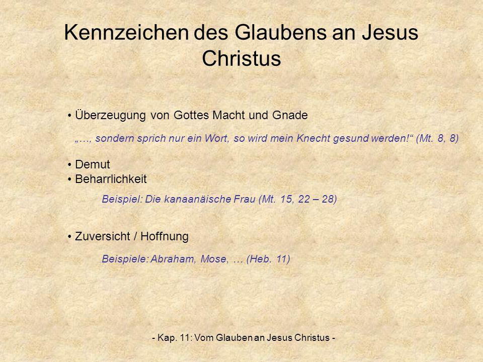 - Kap. 11: Vom Glauben an Jesus Christus - Kennzeichen des Glaubens an Jesus Christus Überzeugung von Gottes Macht und Gnade …, sondern sprich nur ein