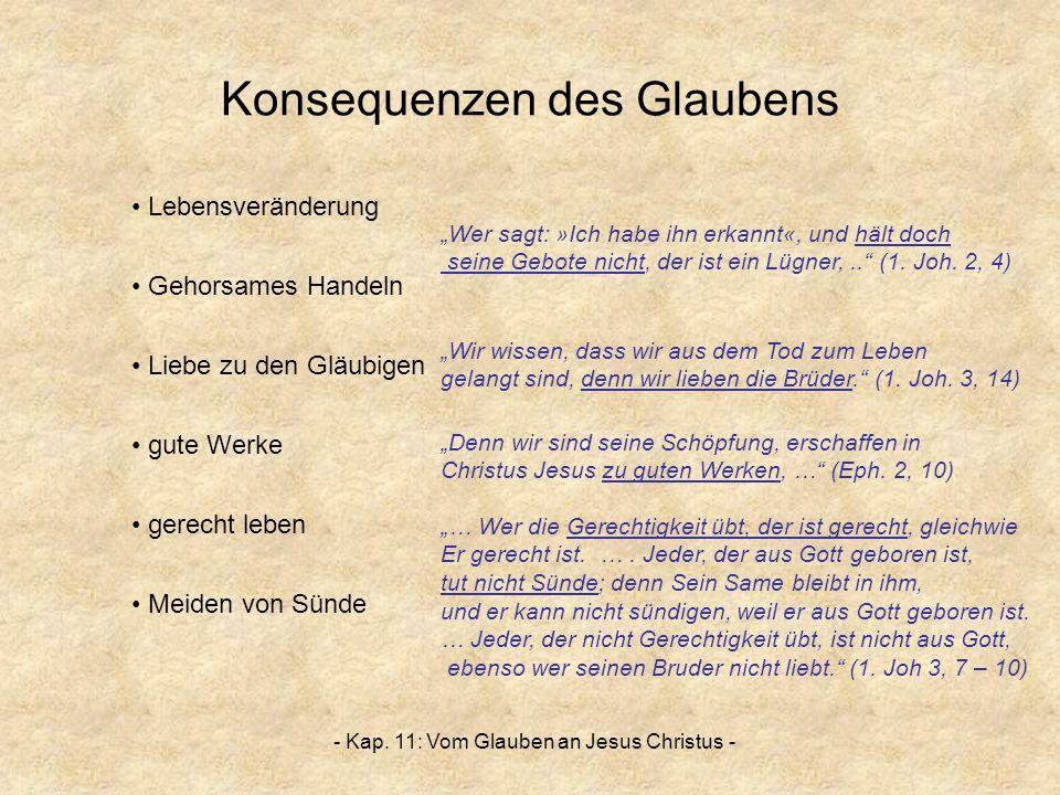- Kap. 11: Vom Glauben an Jesus Christus - Konsequenzen des Glaubens Lebensveränderung Gehorsames Handeln Liebe zu den Gläubigen gute Werke gerecht le