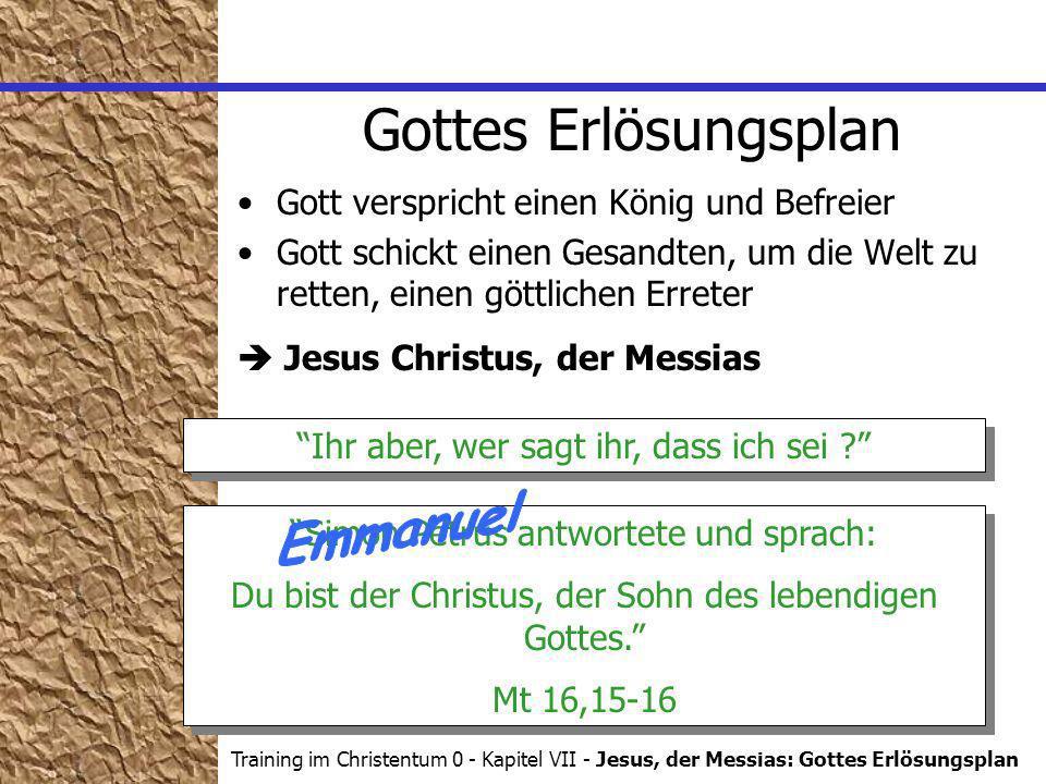 Training im Christentum 0 - Kapitel VII - Jesus, der Messias: Gottes Erlösungsplan Gottes Erlösungsplan Ihr aber, wer sagt ihr, dass ich sei .