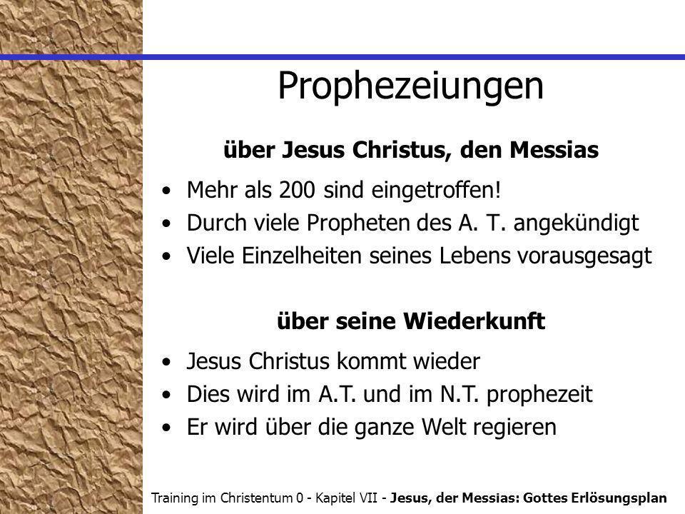 Training im Christentum 0 - Kapitel VII - Jesus, der Messias: Gottes Erlösungsplan Prophezeiungen über Jesus Christus, den Messias Mehr als 200 sind eingetroffen.
