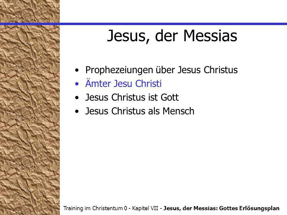 Training im Christentum 0 - Kapitel VII - Jesus, der Messias: Gottes Erlösungsplan Jesus, der Messias Prophezeiungen über Jesus Christus Ämter Jesu Christi Jesus Christus ist Gott Jesus Christus als Mensch