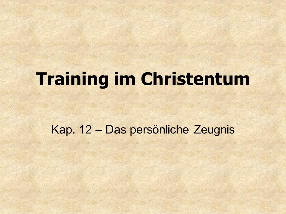 Training im Christentum Kap. 12 – Das persönliche Zeugnis