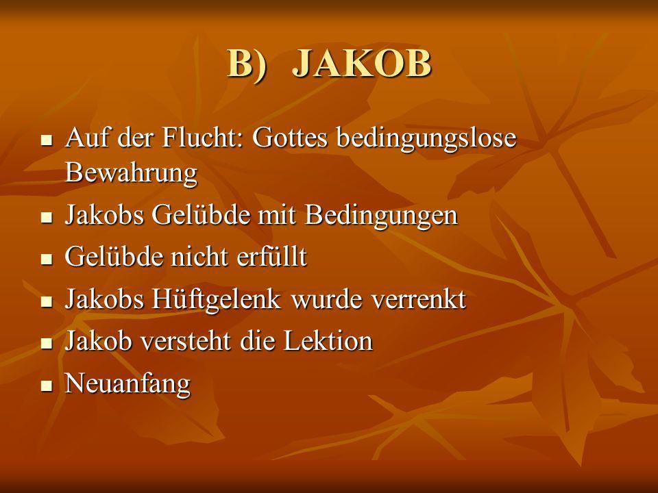 B)JAKOB Auf der Flucht: Gottes bedingungslose Bewahrung Auf der Flucht: Gottes bedingungslose Bewahrung Jakobs Gelübde mit Bedingungen Jakobs Gelübde