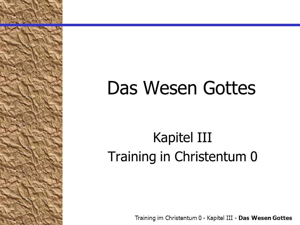 Training im Christentum 0 - Kapitel III - Das Wesen Gottes Das Wesen Gottes Kapitel III Training in Christentum 0