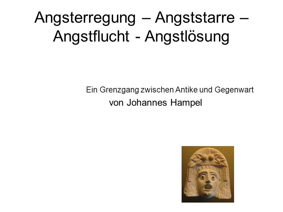 Angsterregung – Angststarre – Angstflucht - Angstlösung Ein Grenzgang zwischen Antike und Gegenwart von Johannes Hampel
