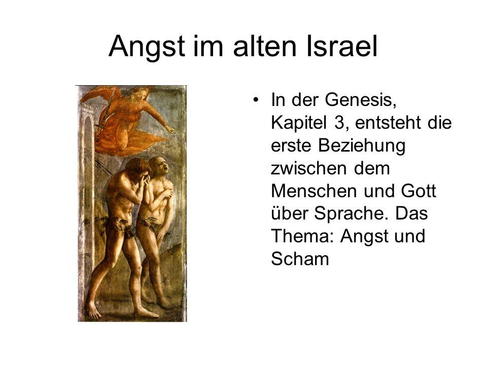 Angst im alten Israel In der Genesis, Kapitel 3, entsteht die erste Beziehung zwischen dem Menschen und Gott über Sprache. Das Thema: Angst und Scham