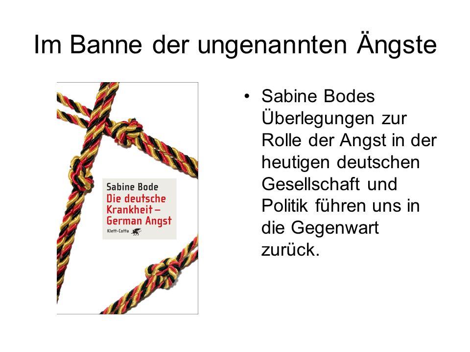 Im Banne der ungenannten Ängste Sabine Bodes Überlegungen zur Rolle der Angst in der heutigen deutschen Gesellschaft und Politik führen uns in die Geg