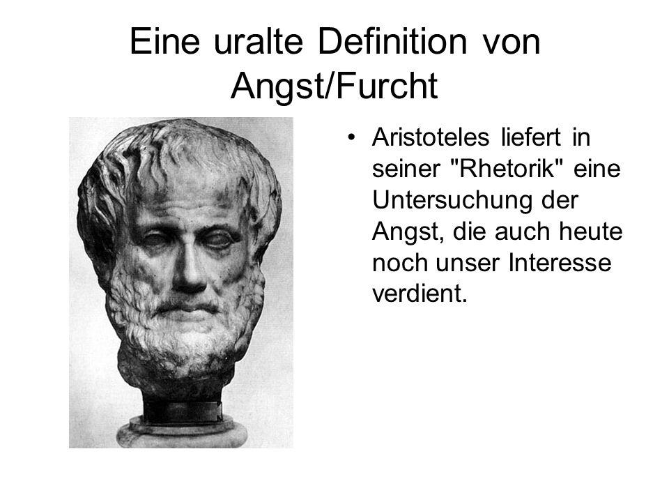Eine uralte Definition von Angst/Furcht Aristoteles liefert in seiner