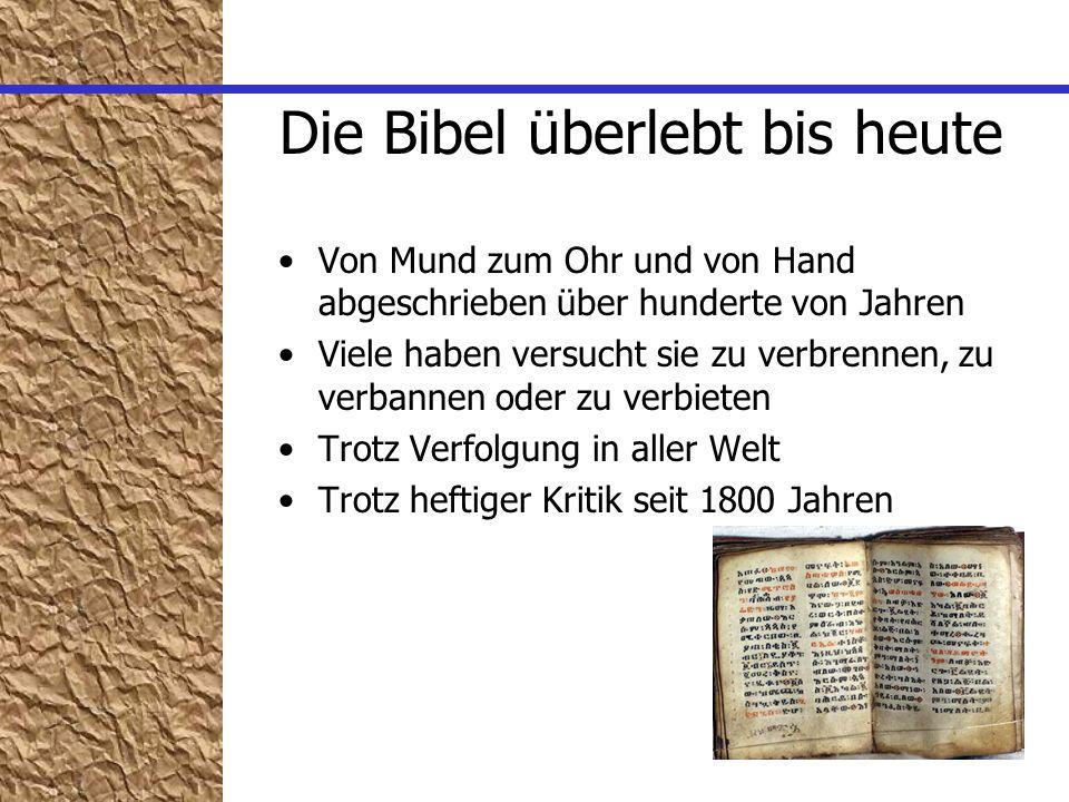 Die Bibel überlebt bis heute Von Mund zum Ohr und von Hand abgeschrieben über hunderte von Jahren Viele haben versucht sie zu verbrennen, zu verbannen