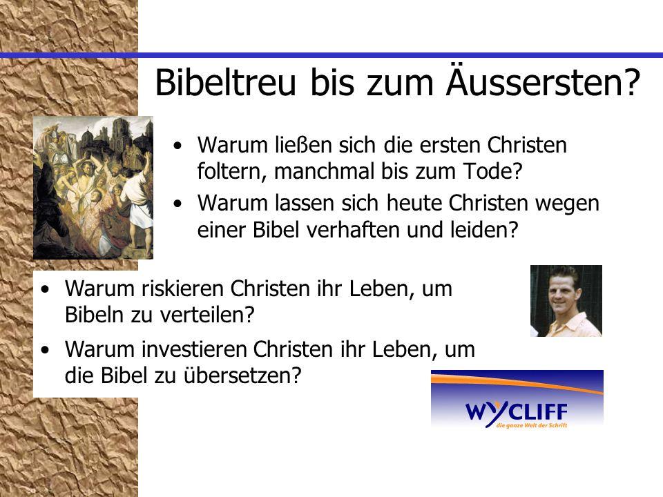Bibeltreu bis zum Äussersten? Warum ließen sich die ersten Christen foltern, manchmal bis zum Tode? Warum lassen sich heute Christen wegen einer Bibel