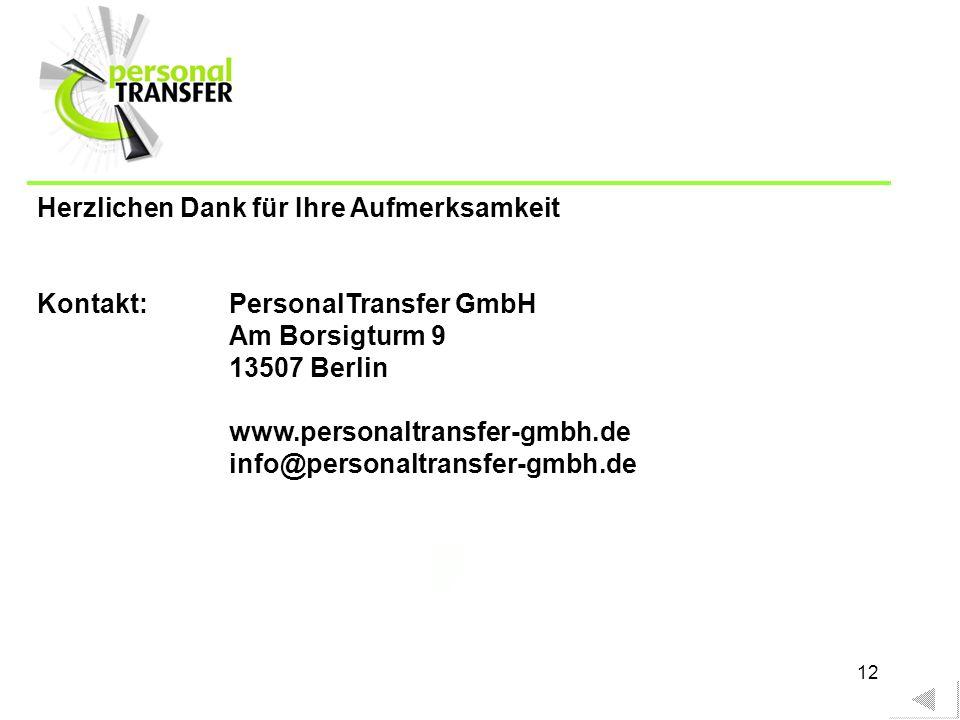 12 Herzlichen Dank für Ihre Aufmerksamkeit Kontakt: PersonalTransfer GmbH Am Borsigturm 9 13507 Berlin www.personaltransfer-gmbh.de info@personaltransfer-gmbh.de