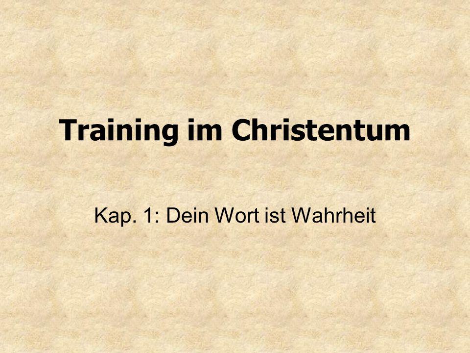 Training im Christentum Kap. 1: Dein Wort ist Wahrheit