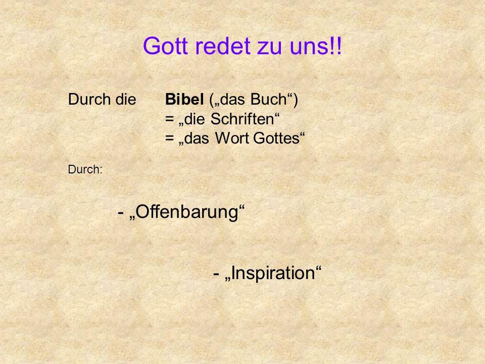 Gott redet zu uns!! Durch dieBibel (das Buch) = die Schriften = das Wort Gottes Durch: - Offenbarung - Inspiration