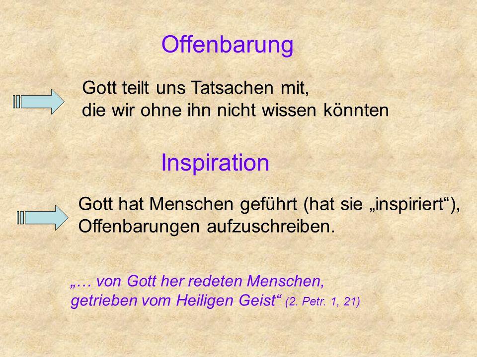Offenbarung Gott teilt uns Tatsachen mit, die wir ohne ihn nicht wissen könnten Inspiration Gott hat Menschen geführt (hat sie inspiriert), Offenbarun